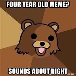 Pedobear - four year old meme? sounds about right