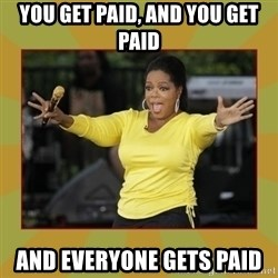 Oprah you get a car - You GET PAID, AND YOU GET PAID AND EVERYONE GETS PAID
