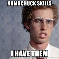 Napoleon Dynamite - numbchuck skills i have them