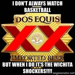 Dos Equis - I don't always watch basketball But when I do it's the Wichita shockers!!!!