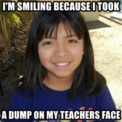 aylinfernanda - I'M SMILING BECAUSE I TOOK A DUMP ON MY TEACHERS FACE