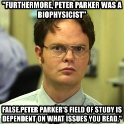 "Dwight Meme - ""Furthermore, Peter Parker was a biophysicist"" false.Peter Parker's field of study is dependent on what issues you read."""