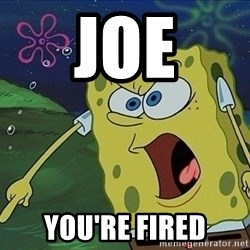 Screaming Spongebob - Joe YoU're fIred