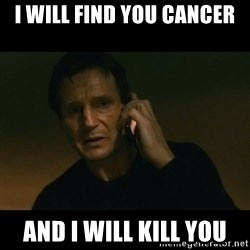 liam neeson taken - I will Find you cancer and i will kill you