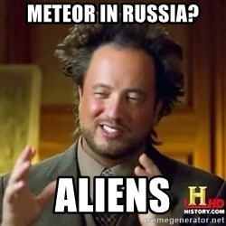 ancient alien guy - Meteor in russia? ALIENS