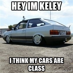 treiquilimei - hey im keley  i think my cars are class