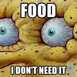 I DON'T NEED IT spongebob - Food I don't need it