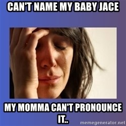 woman crying - Can't name my baby jace My momma can't pronounce it..