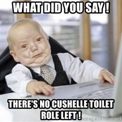 Working Babby - WHAT DID YOU SAY ! THERE'S NO CUSHELLE TOILET ROLE LEFT !