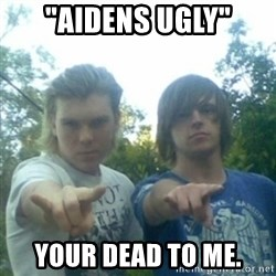 "god of punk rock - ""AIDENS UGLY"" YOUR DEAD TO ME."