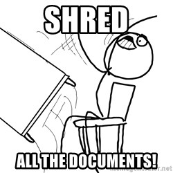 Desk Flip Rage Guy - shred all the documents!