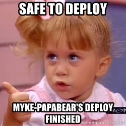 thumbs up - SAFE TO DEPLOY myke-papabear'S DEPLOY FINISHED