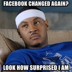Carmelo Anthony surprised - Facebook changed again? Look how surprised i am