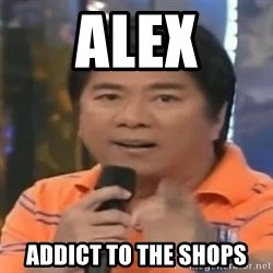 willie revillame you dont do that to me - ALEX ADDICT TO THE SHOPS