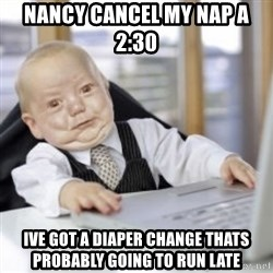 Working Babby - NANCY CANCEL MY NAP A 2:30  IVE GOT A DIAPER CHANGE THATS PROBABLY GOING TO RUN LATE