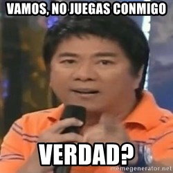 willie revillame you dont do that to me - VAMOS, NO JUEGAS CONMIGO VERDAD?
