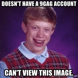 Bad Luck Brian - Doesn't have a 9gag account can't view this image.