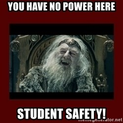 King Theoden - You have no power here Student safety!