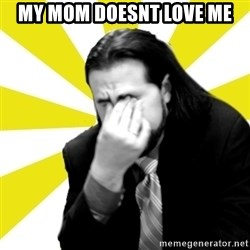 IanBogost - MY MOM DOESNT LOVE ME