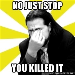 IanBogost - NO JUST STOP YOU KILLED IT