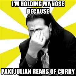 IanBogost - I'M HOLDING MY NOSE BECAUSE PAKI JULIAN REAKS OF CURRY