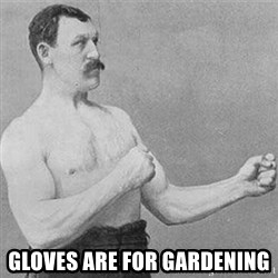 Boxer Gentelmen -  Gloves are for gardening