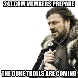 Prepare yourself - 247.com members prepare the duke trolls are coming