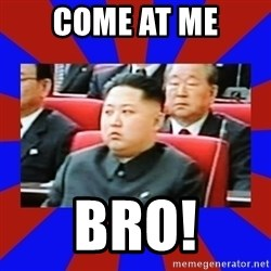 kim jong un - Come at me BRo!