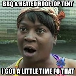 sweet brown surprised - BBQ & HEATED ROOFTOP TENT I GOT A LITTLE TIME FO THAT