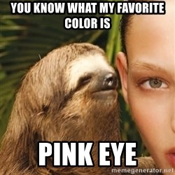 The Rape Sloth - You know what my favorite color is Pink eye