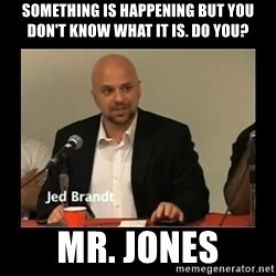 Jed Brant's Theories - something is happening but you don't know what it is. Do you? Mr. Jones