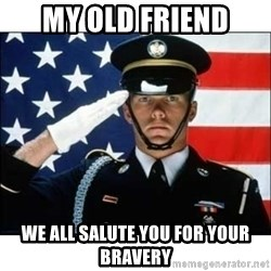 salute - my old friend we all salute you for your bravery