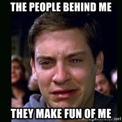 crying peter parker - the people behind me they make fun of me