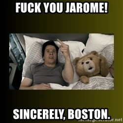 ted fuck you thunder - Fuck you jarome! Sincerely, Boston.