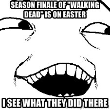 "I see what you did there - season finale of ""walking dead"" is on easter i see what they did there"