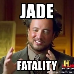 Ancient Aliens - jade fatality