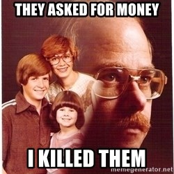 Vengeance Dad - they asked for money I killed them