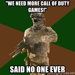 "Call Of Duty Addict - ""We need more call of duty games!"" said no one ever"