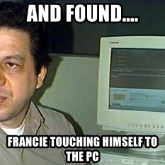 pasqualebolado2 - AND FOUND.... FRANCIE TOUCHING HIMSELF TO THE PC