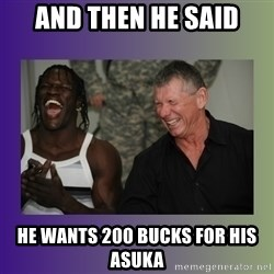 R Truth Vince McMahon - And then he said he wants 200 bucks for his asuka