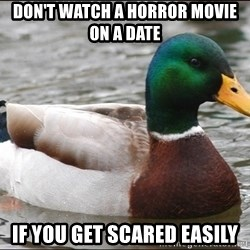 Actual Advice Mallard 1 - don't watch a horror movie on a date if you get scared easily