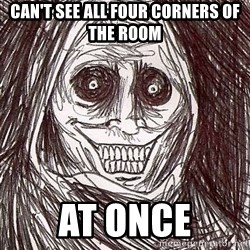 Horrifying House Guest - CAN'T SEE ALL FOUR CORNERS OF THE ROOM AT ONCE