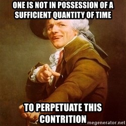 Joseph Ducreux - one is not in possession of a sufficient quantity of time to perpetuate this contrition