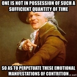 Joseph Ducreux - One is not in possession of such a sufficient quantity of time so as to perpetuate these emotional manifestations of contrition