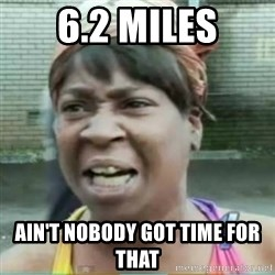 Sweet Brown Meme - 6.2 miles Ain't nobody got time for that