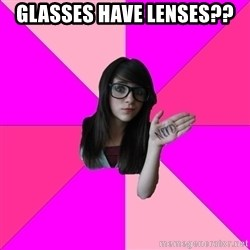 Idiot Nerd Girl - Glasses have lenses??