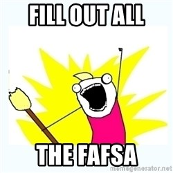 All the things - Fill out all  the fafsa