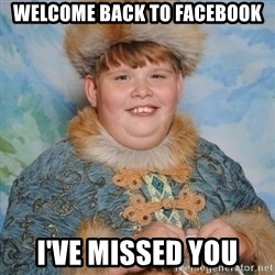 welcome to the internet i'll be your guide - WELCOME BACK TO FACEBOOK I'VE MISSED YOU