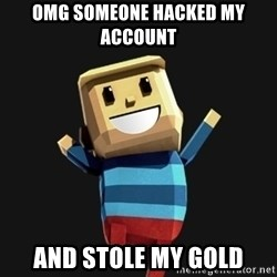 Happy Tourist - omg someone hacked my account and stole my gold