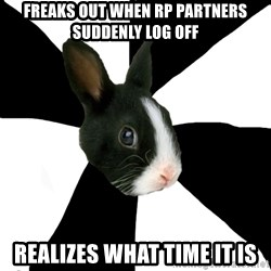 Roleplaying Rabbit - freaks out when rp partners suddenly log off realizes what time it is